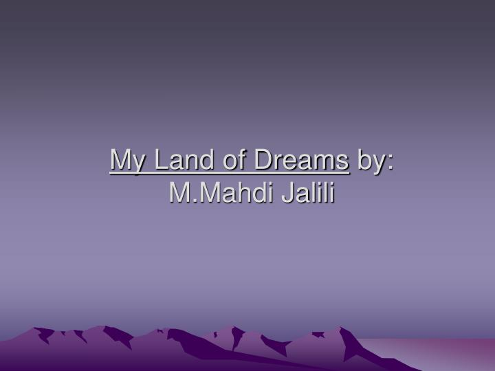 My land of dreams by m mahdi jalili