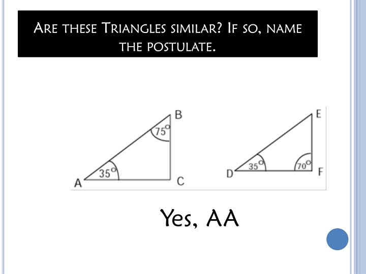 Are these Triangles similar? If so, name the postulate.