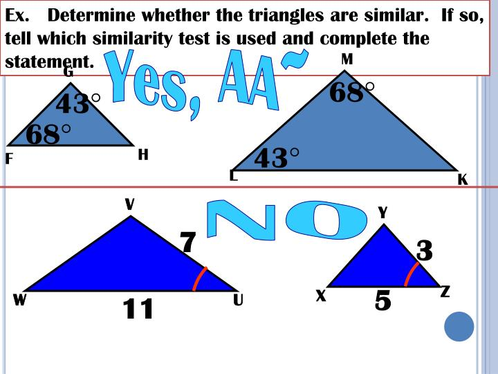 Ex.   Determine whether the triangles are similar.  If so, tell which similarity test is used and complete the statement.
