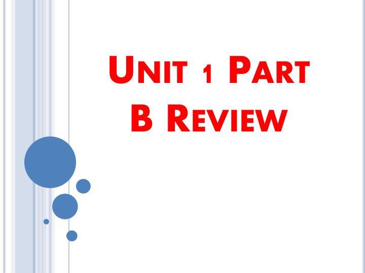 Unit 1 part b review