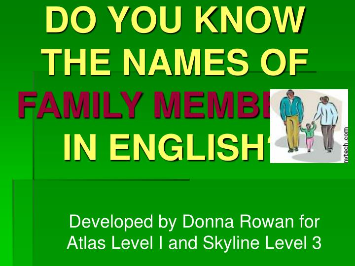 PPT - DO YOU KNOW THE NAMES OF FAMILY MEMBERS IN ENGLISH