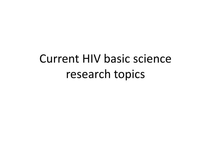 PPT - Current HIV basic science research topics PowerPoint