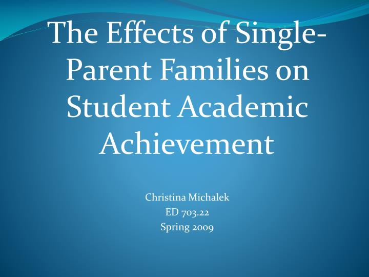 the effects of single parenting Causes and effects of single-parent families content - introduction - statistics about single-parent family - causes - effects single-parent family.