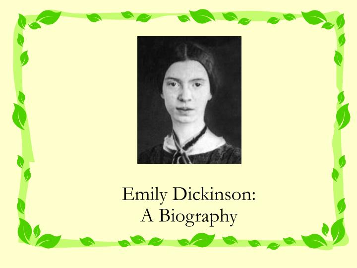 a biography of popular writer emily elizabeth dickinson Dictionary of literary biography on emily (elizabeth) dickinson to be a poet was the sole ambition of emily dickinson she achieved what she called her immortality by total commitment to the task, allowing nothing to deter her or intervene.