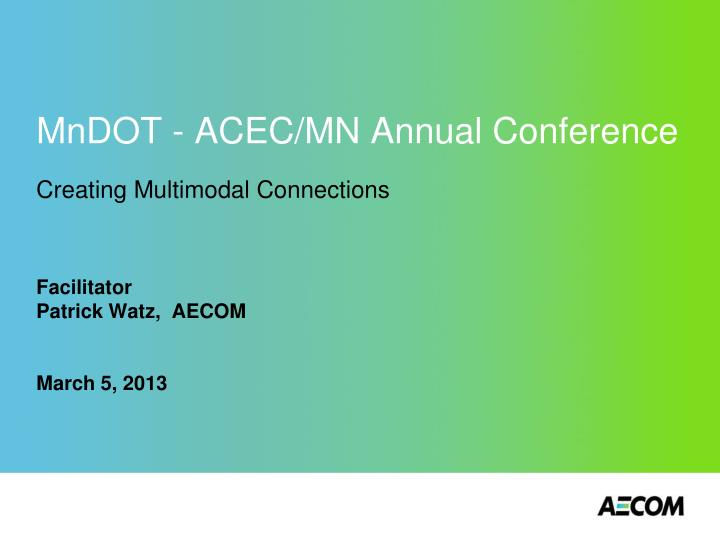 mndot acec mn annual conference creating multimodal connections n.