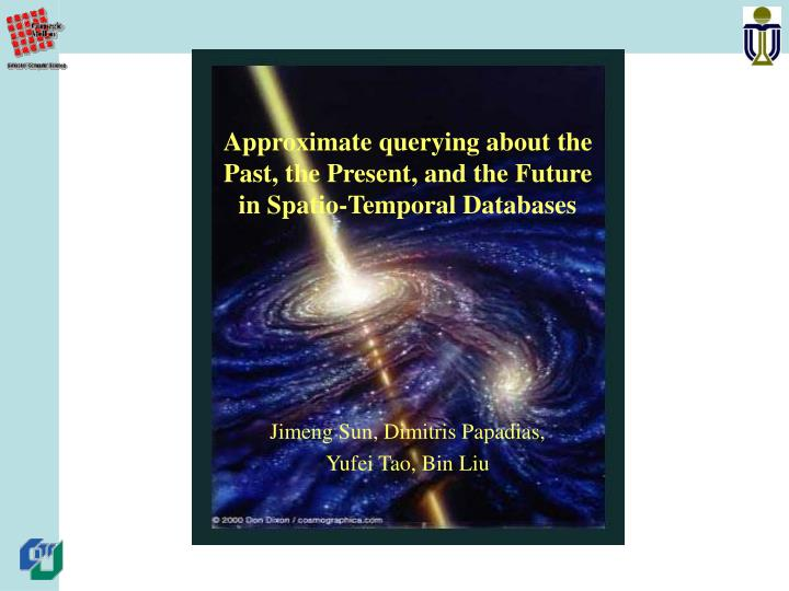 approximate querying about the past the present and the future in spatio temporal databases n.