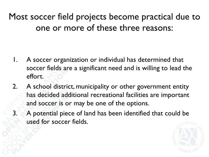Most soccer field projects become practical due to one or more of these three reasons: