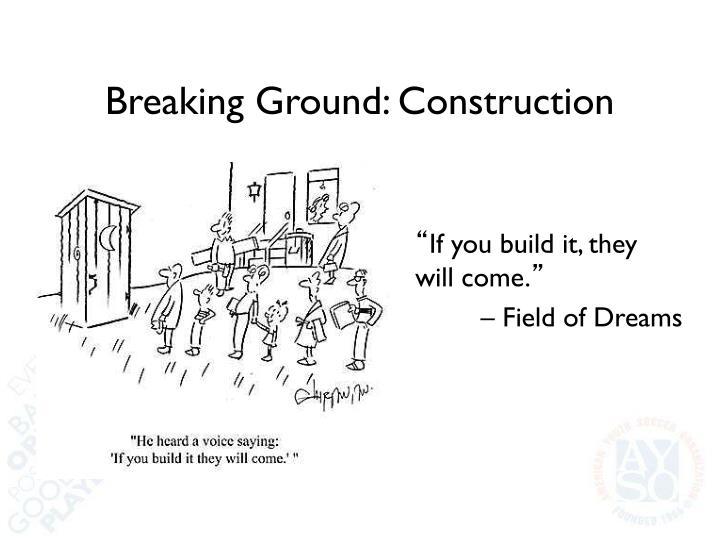 Breaking Ground: Construction
