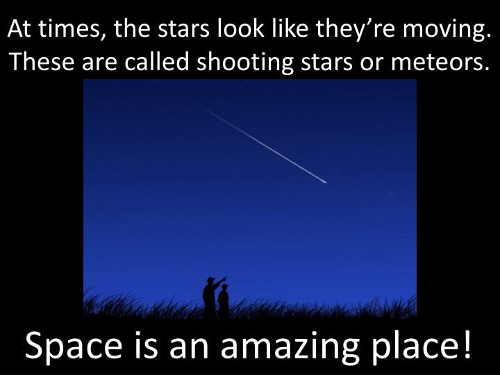 At times, the stars look like they're moving.