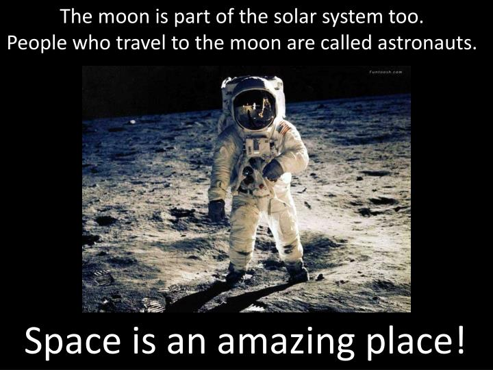 The moon is part of the solar system too.