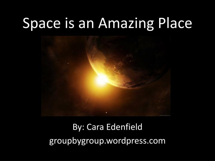 Space is an amazing place