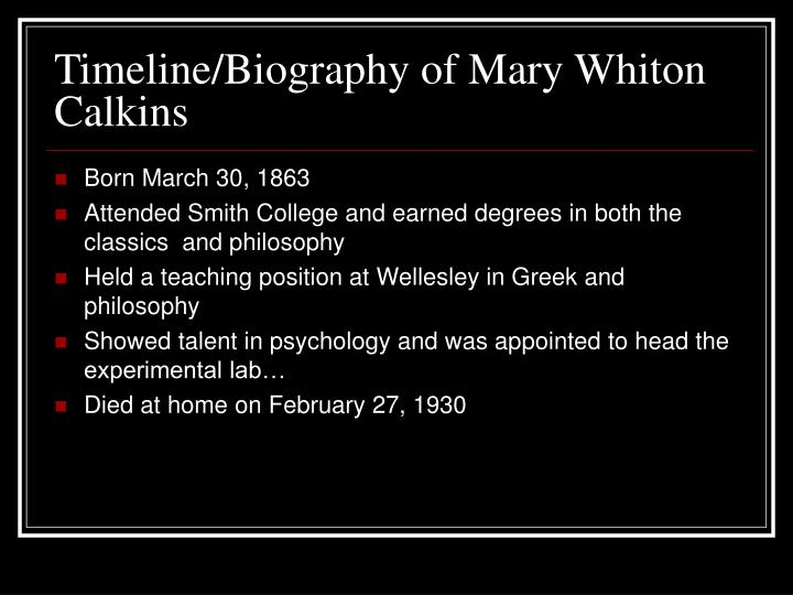 a biography of mary whiton calkins Mary whiton calkins, whom is best known for two things: becoming the first woman president of the american psychological association and being denied her doctorate from harvard however, these two aspects only make up a small portion of what she accomplished in her life.