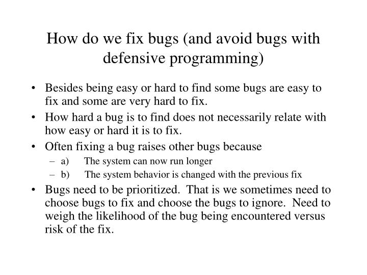 How do we fix bugs (and avoid bugs with defensive programming)