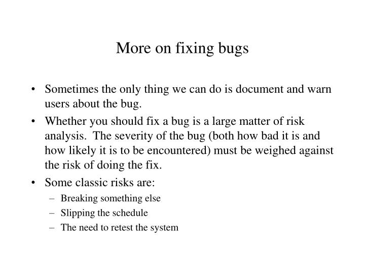 More on fixing bugs
