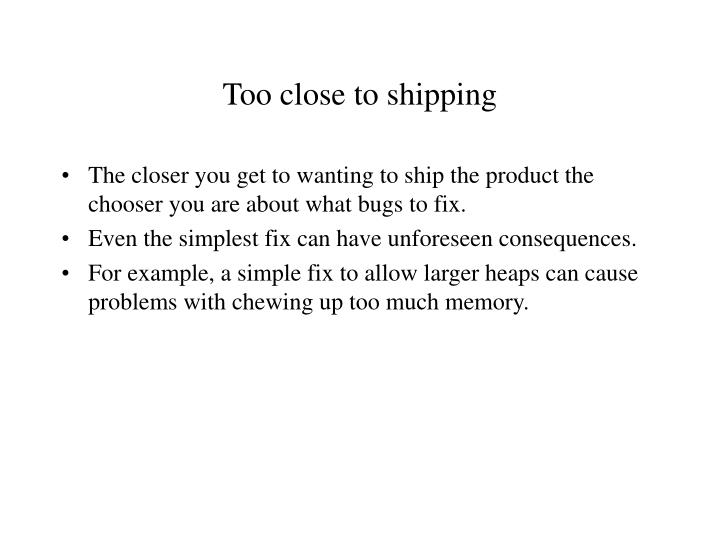 Too close to shipping