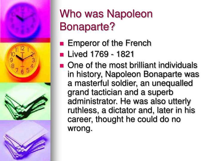 Who was Napoleon Bonaparte?
