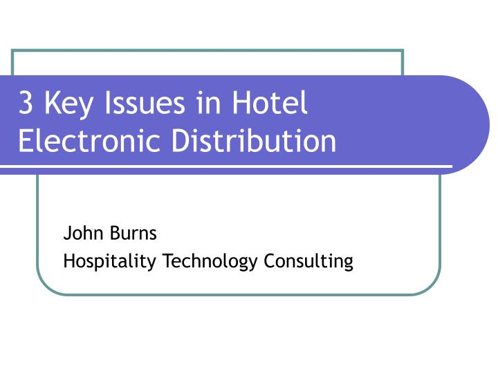 3 Key Issues in Hotel Electronic Distribution