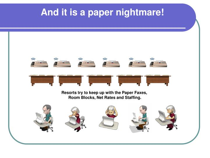 And it is a paper nightmare!