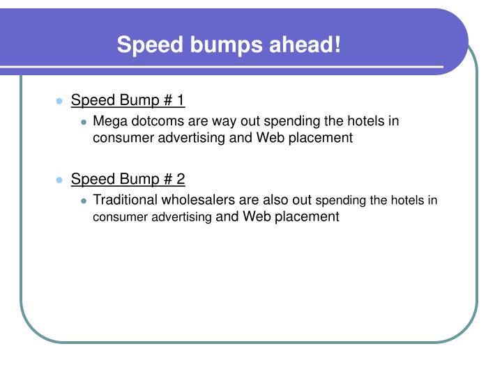 Speed bumps ahead!