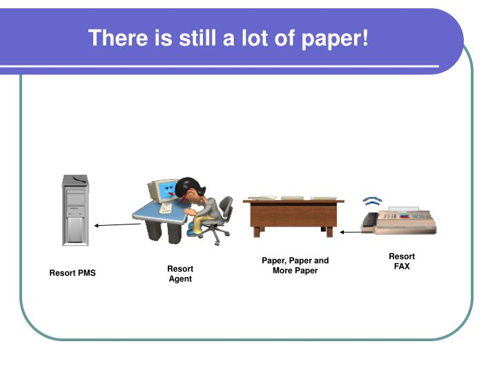 There is still a lot of paper!