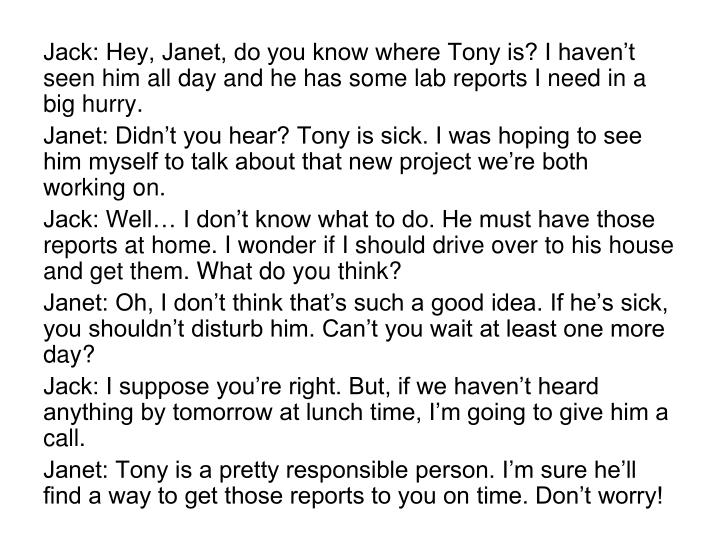 Jack: Hey, Janet, do you know where Tony is? I haven't seen him all day and he has some lab report...