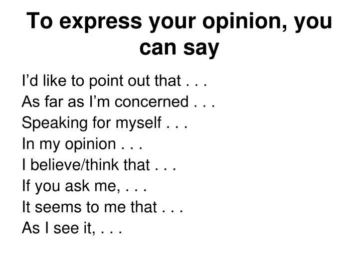 To express your opinion, you can say