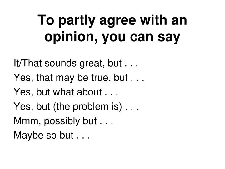 To partly agree with an opinion, you can say
