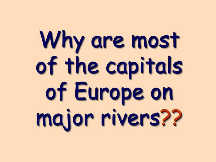 Why are most of the capitals of Europe on major rivers