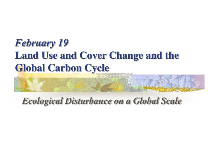 february 19 land use and cover change and the global carbon cycle n.