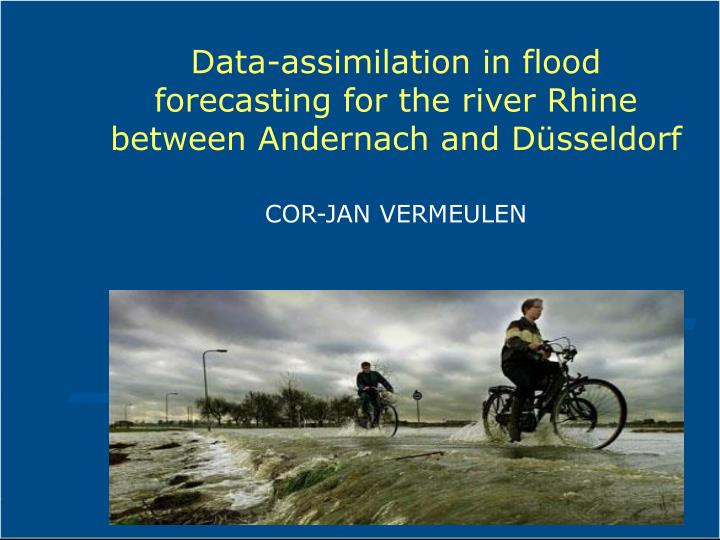 data assimilation in flood forecasting for the river rhine between andernach and d sseldorf n.