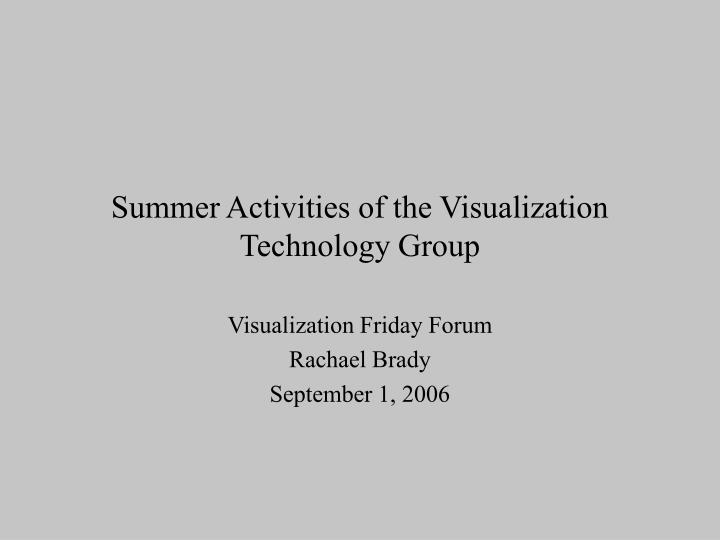 summer activities of the visualization technology group n.