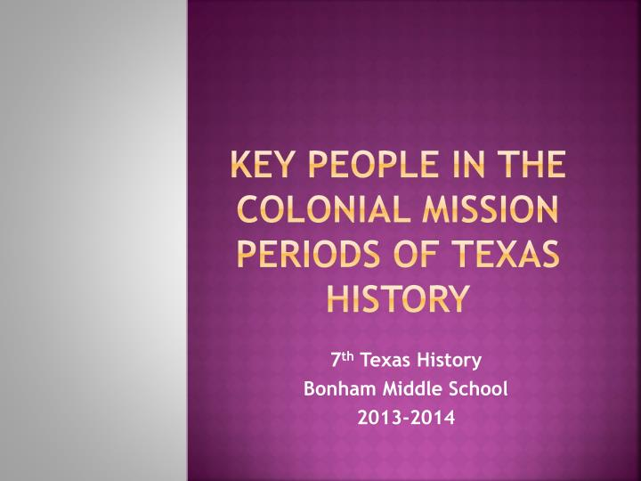 PPT - Key People in the colonial mission periods of texas ...