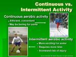 continuous vs intermittent activity