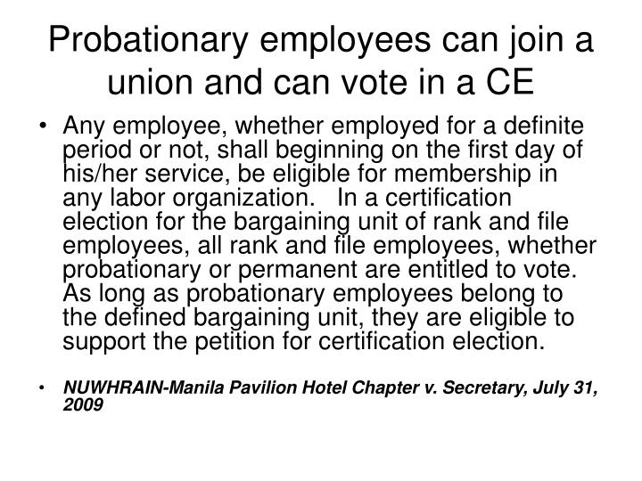 Probationary employees can join a union and can vote in a CE