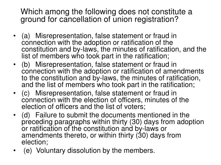 Which among the following does not constitute a ground for cancellation of union registration?