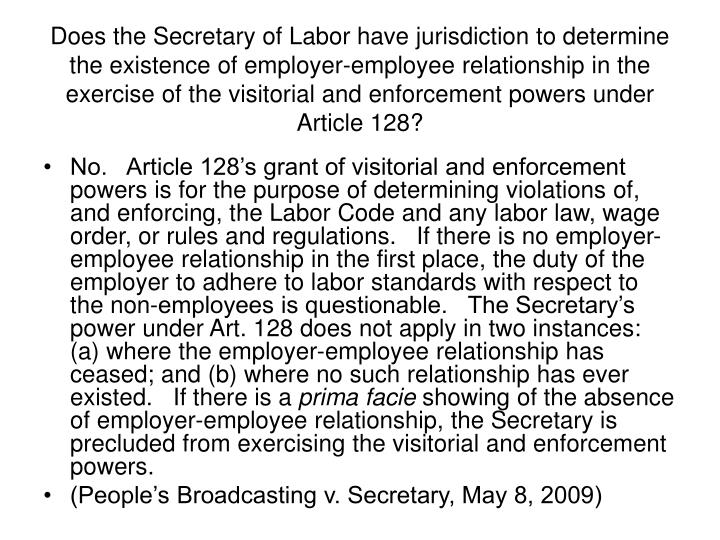 Does the Secretary of Labor have jurisdiction to determine the existence of employer-employee relationship in the exercise of the visitorial and enforcement powers under Article 128?