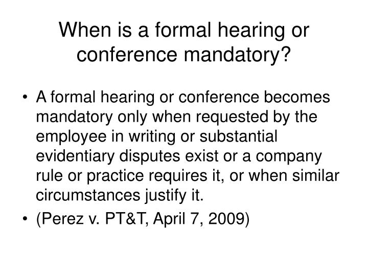 When is a formal hearing or conference mandatory?