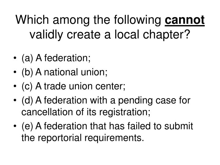 Which among the following cannot validly create a local chapter