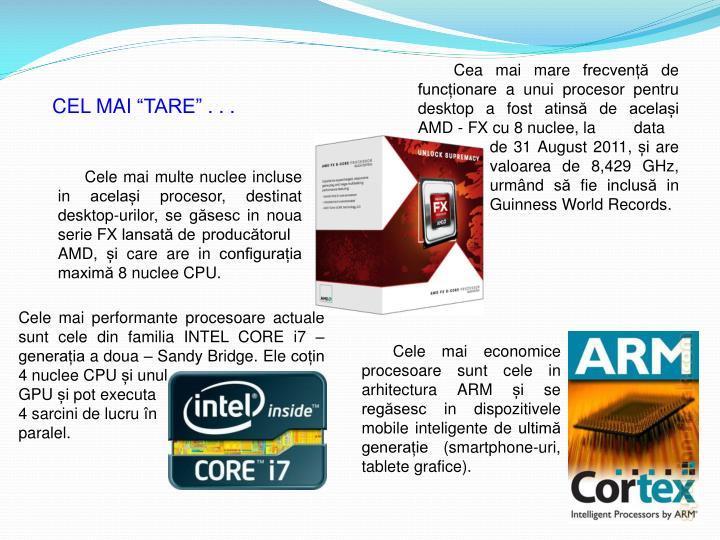 Cea mai mare frecvență de funcționare a unui procesor pentru desktop a fost atinsă de același AMD - FX cu 8 nuclee, la