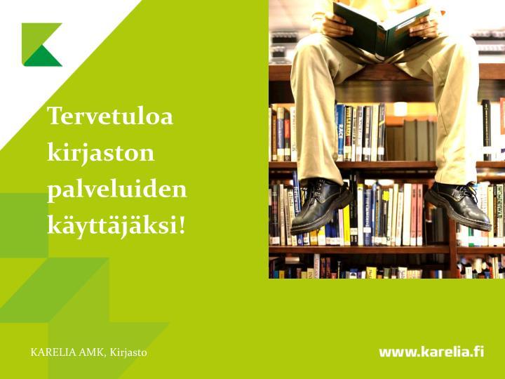 Tervetuloa kirjaston palveluiden k ytt j ksi