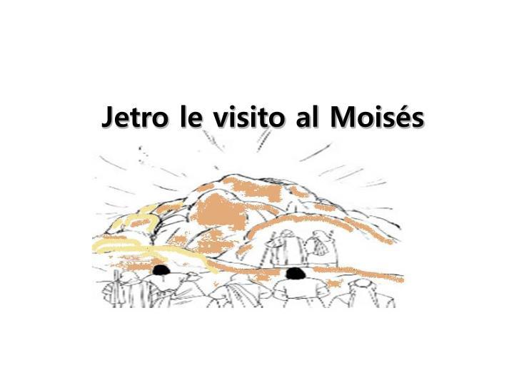 Jetro le visito al Moisés