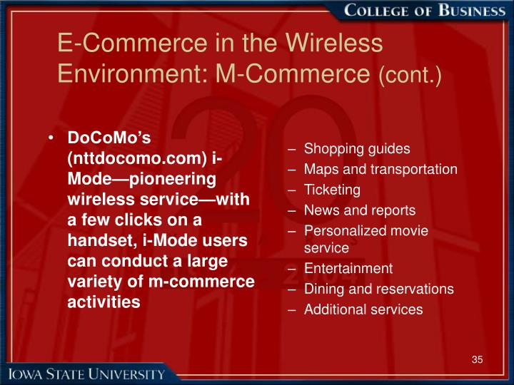 DoCoMo's (nttdocomo.com) i-Mode—pioneering wireless service—with a few clicks on a handset, i-Mode users can conduct a large variety of m-commerce activities