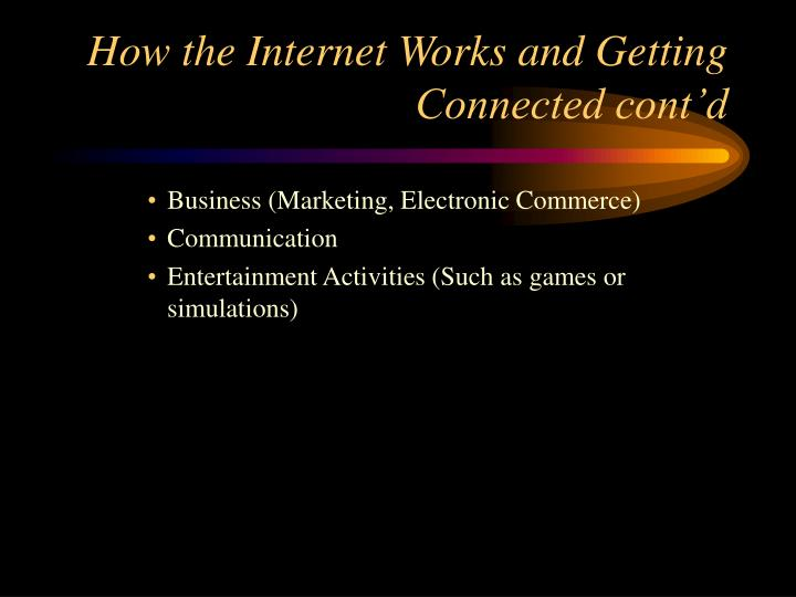 How the Internet Works and Getting Connected cont'd