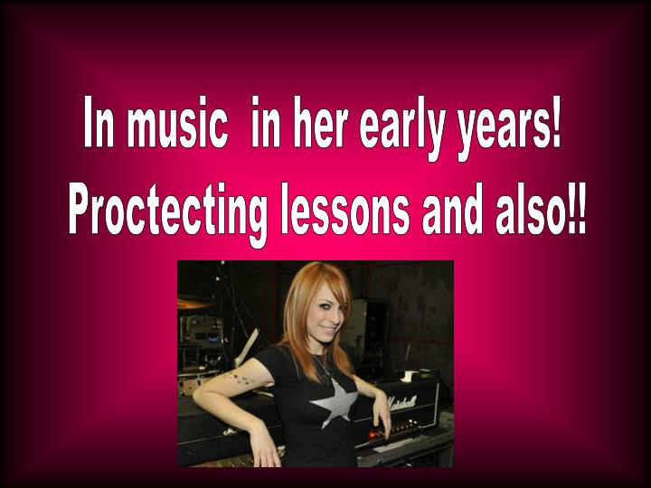 In music  in her early years!