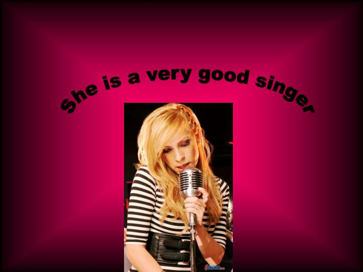 She is a very good singer