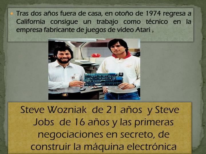 Tras dos años fuera de casa, en otoño de 1974 regresa a California consigue un trabajo como técnico en la empresa fabricante de juegos de video Atari