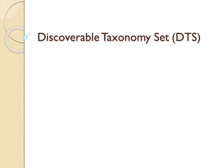 Discoverable Taxonomy Set	(DTS)