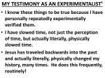 my testimony as an experimentalist