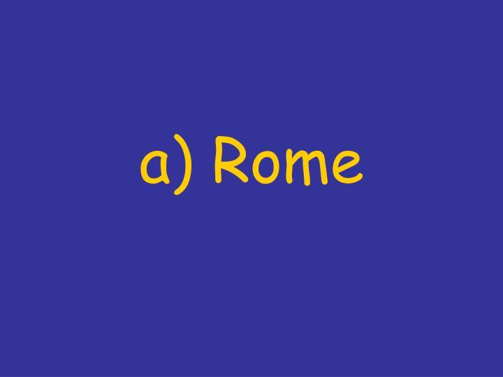 a) Rome