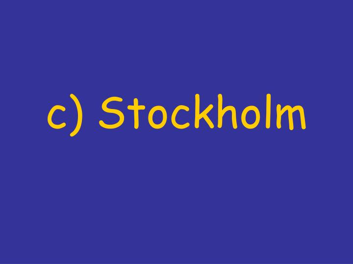 c) Stockholm